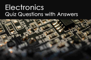 Electronics Quiz Questions with Answers